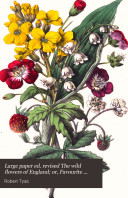 Large paper ed. revised The wild flowers of England; or, Favourite field flowers popularly described