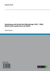 Entstehung und Verlauf der Balkankriege (1991 - 1995). Die Rolle der NATO