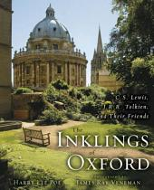 The Inklings of Oxford: C. S. Lewis, J. R. R. Tolkien, and Their Friends