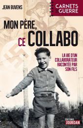 Mon père, ce collabo: La vie d'un collaborateur belge racontée par son fils