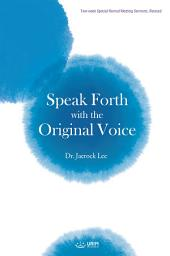 Speak Forth with the Original Voice(English Edition)