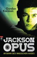 Jackson Opus   Im Bann des magischen Auges PDF