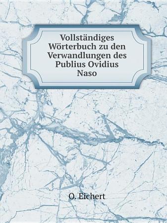 Vollst ndiges W rterbuch zu den Verwandlungen des Publius Ovidius Naso PDF
