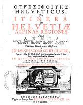 Itinera per Helvetiae Alpinas regiones facta annis 1702-10: Volumes 1-2
