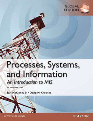 Processes  Systems  and Information  An Introduction to MIS  Global Edition PDF