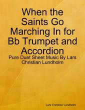 When the Saints Go Marching In for Bb Trumpet and Accordion - Pure Duet Sheet Music By Lars Christian Lundholm