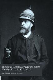 The Life of General Sir Edward Bruce Hamley, K. C. B., K. C. M. G.