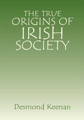 The True Origins of Irish Society
