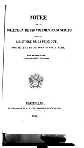 Notice sur une collection de 180 volumes manuscrits: concernant l'histoire de la Belgique