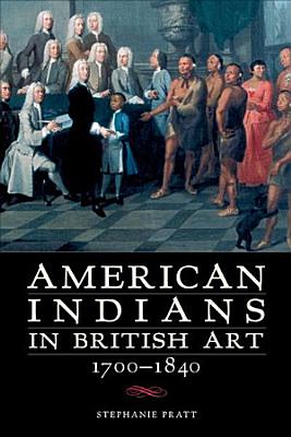 American Indians in British Art  1700 1840