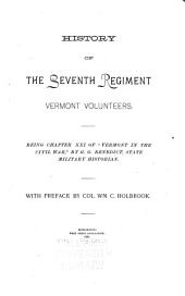 "History of the 7th Regiment Vermont Volunteers: Being Chapter Xxi of ""Vermont in the Civil War"""