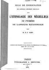Essai de coordination des matériaux récemment recueillis sur l'ethnologie des négrilles ou pygmées de l'Afrique équatoriale