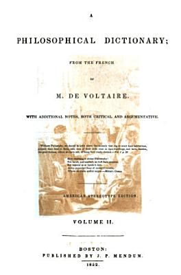 A Philosophical Dictionary  from the French     With additional notes  both critical and argumentative  by Abner Kneeland  First American stereotype edition PDF