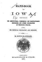 Hand-book of Iowa: Describing Its Agricultural, Commercial and Manufacturing Resources, and Other Capabilities of Producing Wealth, Also, Its Physical Geography and Geology