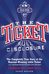 The Ticket: Full Disclosure: The Completely True Story of the Marconi-winning Little Ticket, A.k.a., the Station That Got Your Mom to Say 'Stay Hard'