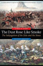 The Dust Rose Like Smoke: The Subjugation of the Zulu and the Sioux