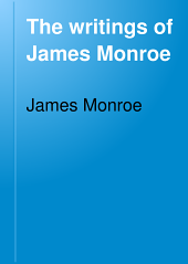 The Writings of James Monroe: Including a Collection of His Public and Private Papers and Correspondence Now for the First Time Printed, Volume 7