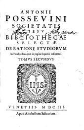 Bibliotheca selecta de ratione studiorum: Ad Disciplinas, & ad Salutem omnium gentium procurandam, Volume 2