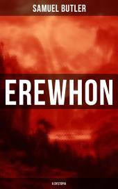 Erewhon (A Dystopia): The Masterpiece that Inspired Orwell's 1984 by Predicting the Takeover of Humanity by AI Machines