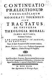 Continuatio praelectionum theologicarum Honorati Tournely sive Tractatus de universa Theologia Morali tomus septimus: continens Tractatus I. De sacramentis in genere, II. De baptismo ...