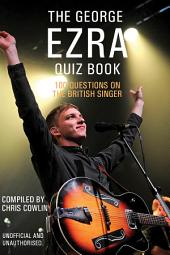 The George Ezra Quiz Book: 100 Questions on the British Singer