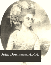 John Downman, A.R.A.: His Life and Works