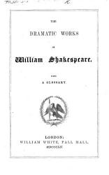 The Dramatic Works Of William Shakespeare With A Glossary Edited By W White  Book PDF