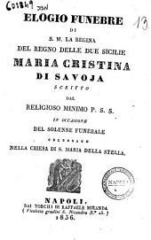 Elogio funebre di S. M. la regina del Regno delle Due Sicilie Maria Cristina di Savoja ..