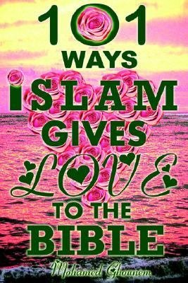 101 Ways Islam Gives Love to the Bible PDF