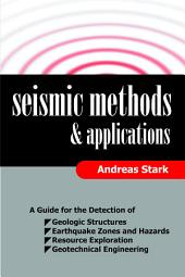Seismic Methods and Applications: A Guide for the Detection of Geologic Structures, Earthquake Zones and Hazards, Resource Exploration, and Geotechnical Engineering