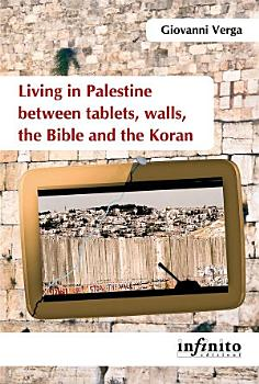 Living in Palestine between tablets  walls  the Bible and the Koran PDF