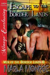 Escape to the Border Lands [Men of the Border Lands 8]
