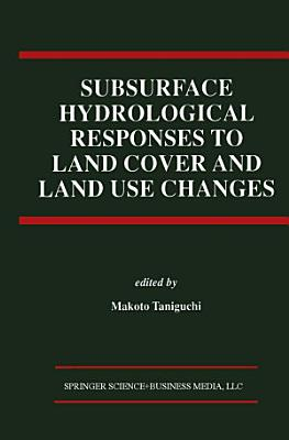 Subsurface Hydrological Responses to Land Cover and Land Use Changes PDF