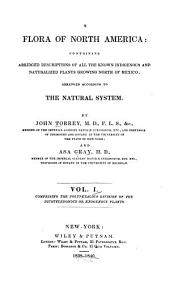 A Flora of North America: Containing Abridged Descriptions of All the Known Indigenous and Naturalized Plants Growing North of Mexico; Arranged According to the Natural System, Volume 2