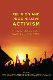 Religion and Progressive Activism: New Stories About Faith and Politics