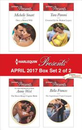 Harlequin Presents April 2017 - Box Set 2 of 2: Once a Moretti Wife\The Desert King's Captive Bride\Crowned for the Drakon Legacy\The Argentinian's Virgin Conquest