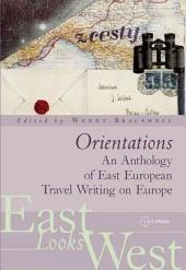 Orientations: An Anthology of East European Travel Writing, Ca. 1550-2000