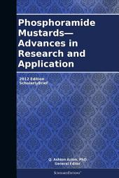 Phosphoramide Mustards—Advances in Research and Application: 2012 Edition: ScholarlyBrief