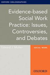 Evidence-based Social Work Practice: Issues, Controversies, and Debates: Oxford Bibliographies Online Research Guide