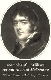 Memoirs of ... William second viscount Melbourne: Volume 1