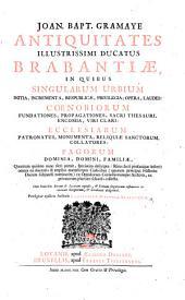 Joan. Bapt. Gramaye Antiquitates illustrissimi ducatus Brabantiae: in quibus singualrum urbium initia, incrementa, respublicae, privilegia, opera, laudes, coenobiorum fundationes, propagationes, sacri thesauri, encomia, viri clari, ecclesiarum patronatus, monumentua, reliquiae sanctorum, collatores, pagorum dominia ... praefigitur ejusdem authoris Compendium historiae Brabanticae