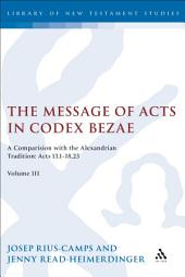 The Message of Acts in Codex Bezae (vol 3).: A Comparison with the Alexandrian Tradition: Acts 13.1-18.23