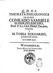 Tmemata philologica præside Conrado Samuele Schurzfleischio, prof. P.h.t. Ord. philos. Decano, proposita à M. Tobia Eckhardo, Jutrebocensi Saxone, Ad. D. 29. Junii