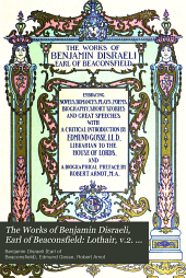 The Works of Benjamin Disraeli, Earl of Beaconsfield: Lothair, v. 2. The Letters of Benjamin Disraeli to his sister, 1832-1852