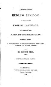 A Compendious Hebrew Lexicon, Adapted to the English Language, and Composed Upon a New and Commodious Plan: To which is Annexed a Brief Account of the Construction and Rationale of the Hebrew Tongue