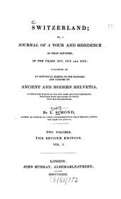 Switzerland; or, a journal of a tour and residence in that country, in the years 1817, 1818, and 1819: Followed by an historical sketch on the manners and customs of ancient and modern Helvetia, Volume 1