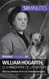 William Hogarth, le Shakespeare de la peinture: Vers la création d'un art national anglais