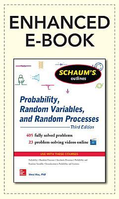 Schaum s Outline of Probability  Random Variables  and Random Processes  3 E  Enhanced Ebook