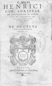 Henrici. Cor. Agrippae ab Nettesheym ... De occulta philosophia libri III.