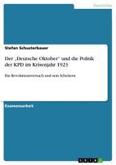 """Der """"Deutsche Oktober"""" und die Politik der KPD im Krisenjahr 1923: Ein Revolutionsversuch und sein Scheitern"""